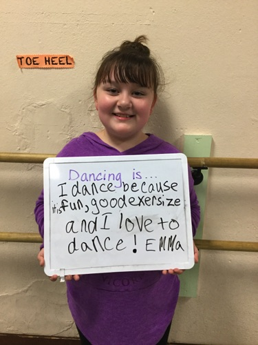 """…I dance because it is fun, good exercise and I love to dance!"" -Emma"